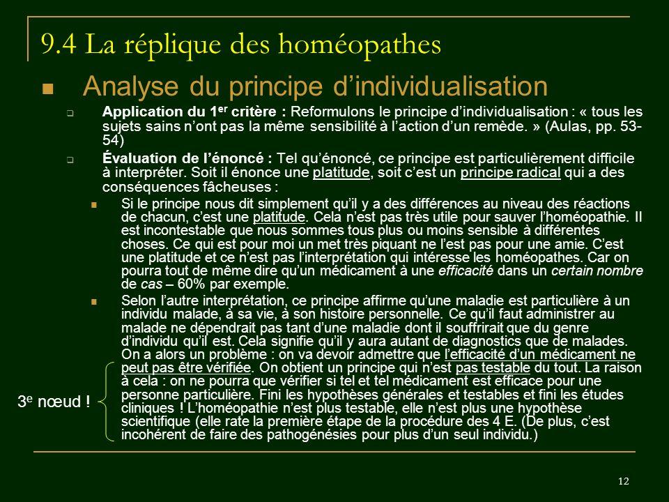 12 9.4 La réplique des homéopathes Analyse du principe dindividualisation Application du 1 er critère : Reformulons le principe dindividualisation : «