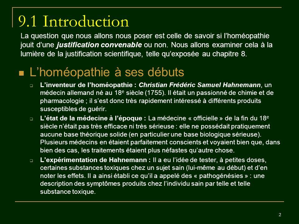 2 9.1 Introduction Lhoméopathie à ses débuts Linventeur de lhoméopathie : Christian Frédéric Samuel Hahnemann, un médecin allemand né au 18 e siècle (