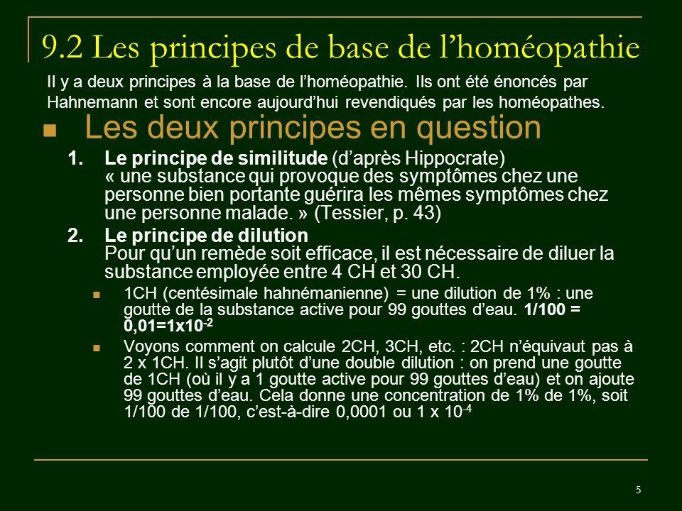 16 9.5 Conclusion En résumé : Il semble que le principe de similitude tel quil est formulé : 1.est non seulement testable mais a été réfuté par des études cliniques; 2.est incomplet en ce qui a trait aux phénomènes de guérison : il existe des substances qui guérissent sans quelles produisent les symptômes des maladies quelles guérissent ; 3.doit être modifié pour être préservé (recours à un autre principe) ; 4.même sil est combiné à un autre principe (principe dindividualisation), nassure pas que le nouveau principe soit à son tour testable (i.e.