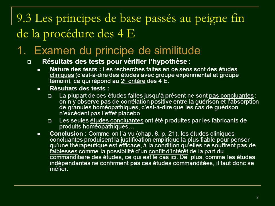 8 9.3 Les principes de base passés au peigne fin de la procédure des 4 E 1.Examen du principe de similitude Résultats des tests pour vérifier lhypothè