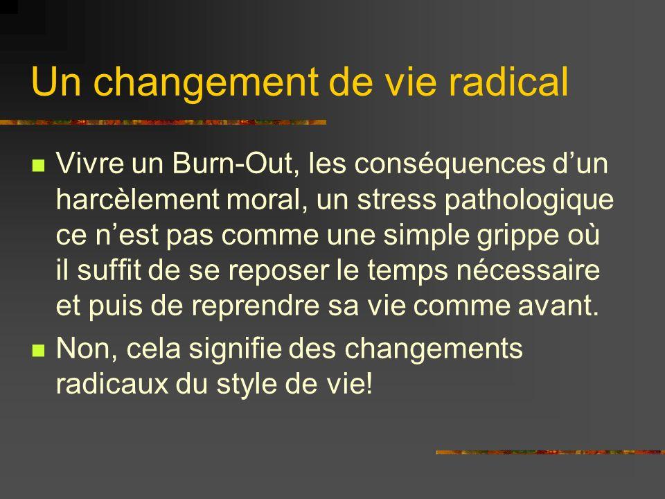 Un changement de vie radical Vivre un Burn-Out, les conséquences dun harcèlement moral, un stress pathologique ce nest pas comme une simple grippe où