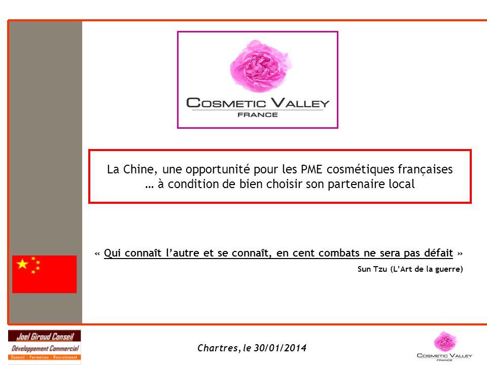 Chartres, le 30/01/2014 La Chine, une opportunité pour les PME cosmétiques françaises … à condition de bien choisir son partenaire local « Qui connaît lautre et se connaît, en cent combats ne sera pas défait » Sun Tzu (LArt de la guerre)