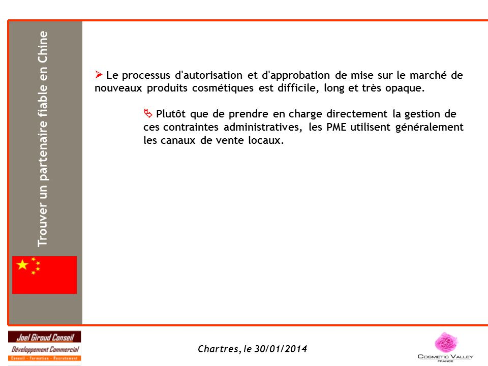 Chartres, le 30/01/2014 Le processus d autorisation et d approbation de mise sur le marché de nouveaux produits cosmétiques est difficile, long et très opaque.