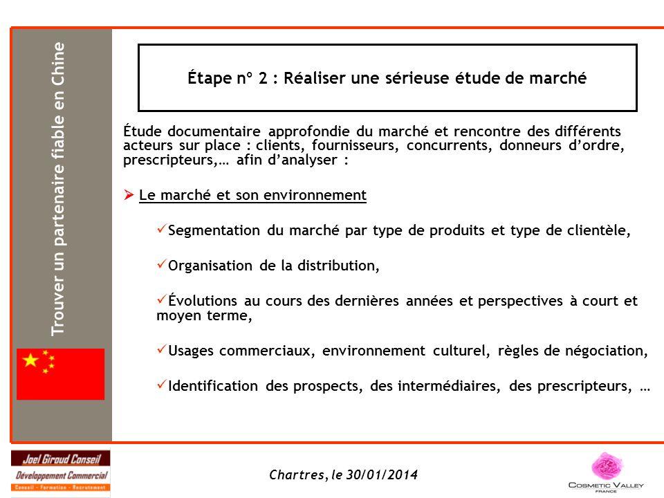 Chartres, le 30/01/2014 Étape n° 2 : Réaliser une sérieuse étude de marché Étude documentaire approfondie du marché et rencontre des différents acteur