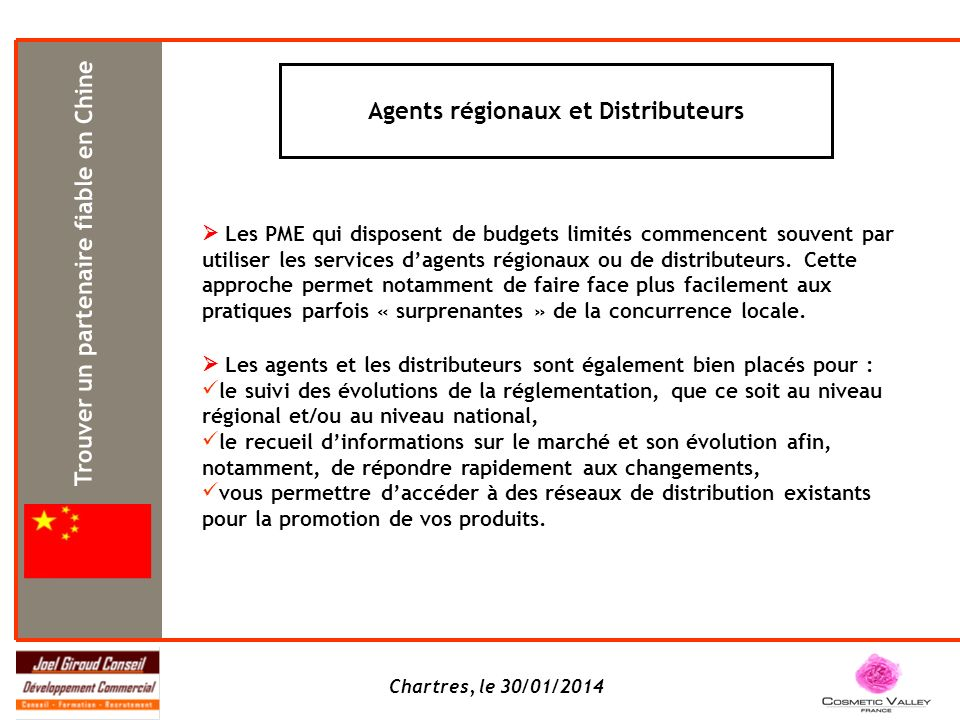 Chartres, le 30/01/2014 Agents régionaux et Distributeurs Les PME qui disposent de budgets limités commencent souvent par utiliser les services dagents régionaux ou de distributeurs.