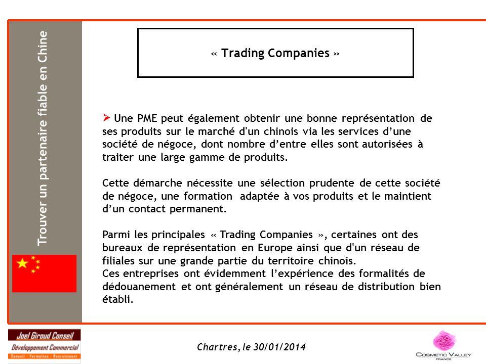 Chartres, le 30/01/2014 « Trading Companies » Une PME peut également obtenir une bonne représentation de ses produits sur le marché d un chinois via les services dune société de négoce, dont nombre dentre elles sont autorisées à traiter une large gamme de produits.