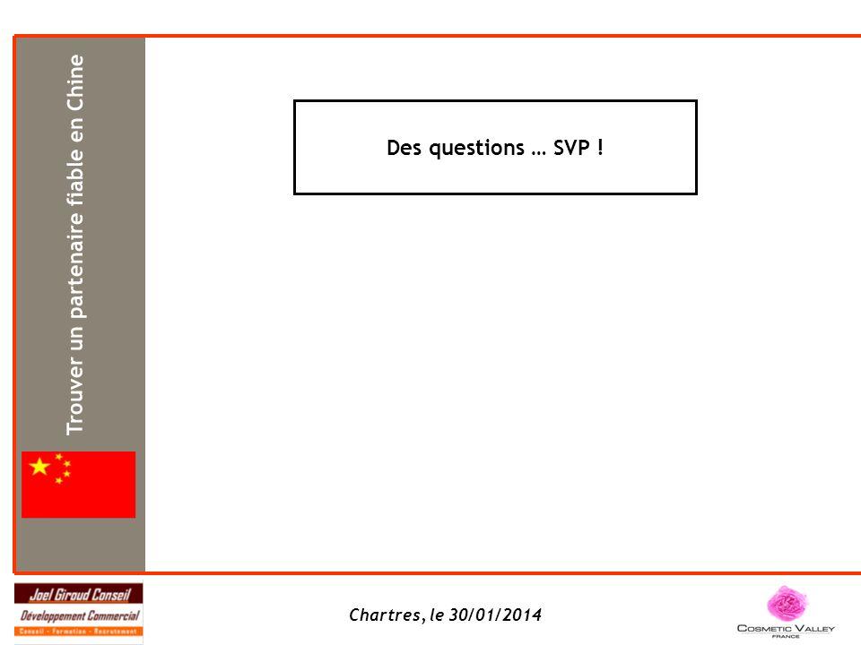Chartres, le 30/01/2014 Des questions … SVP ! Trouver un partenaire fiable en Chine
