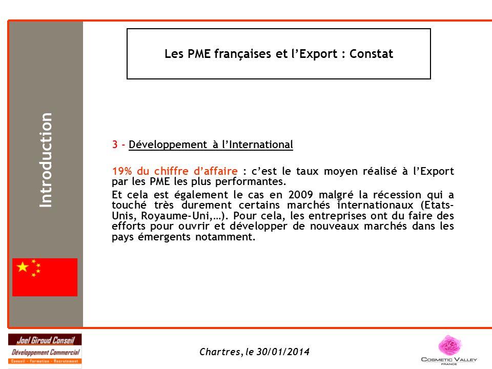 Chartres, le 30/01/2014 Les PME qui exportent déjà insistent sur trois points prioritaires pour réussir à se développer à lExport *: 1 - Utiliser les aides administratives et financières 2 - Réaliser en priorité une solide étude de marché Participer à des salons ne suffit pas .