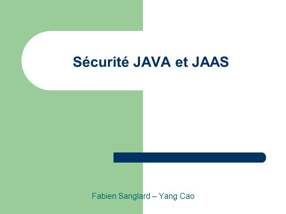 Sécurité JAVA et JAAS Fabien Sanglard – Yang Cao