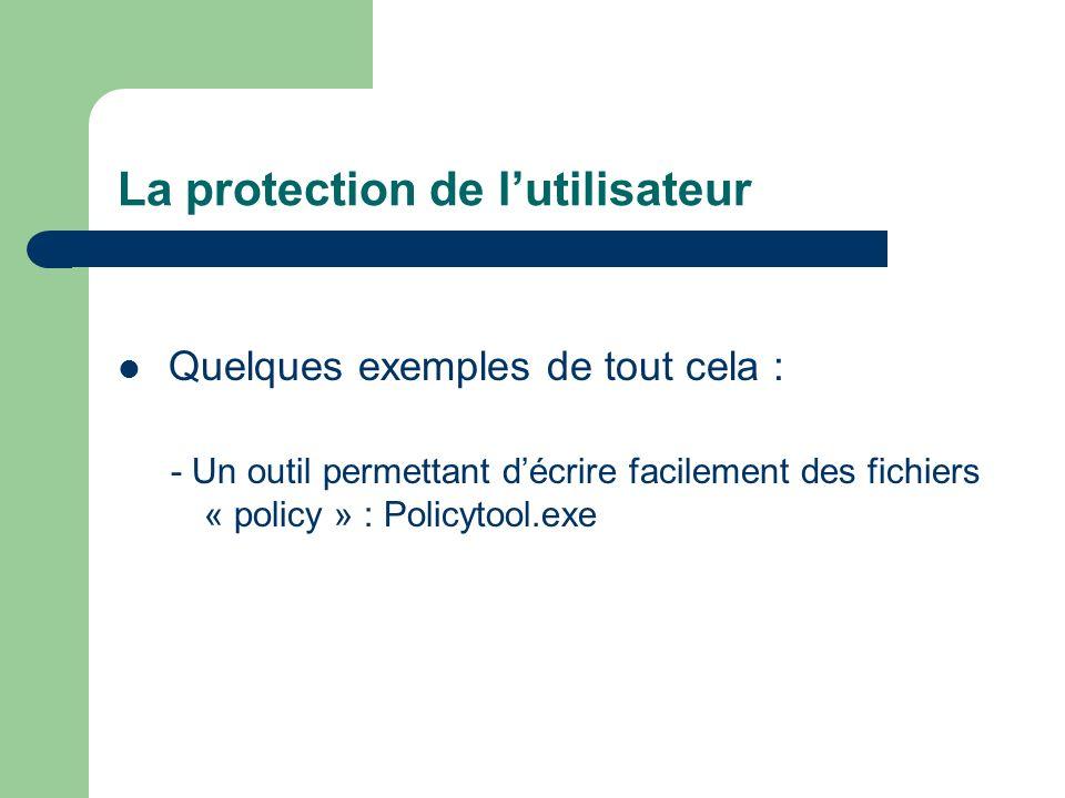La protection de lutilisateur Quelques exemples de tout cela : - Un outil permettant décrire facilement des fichiers « policy » : Policytool.exe