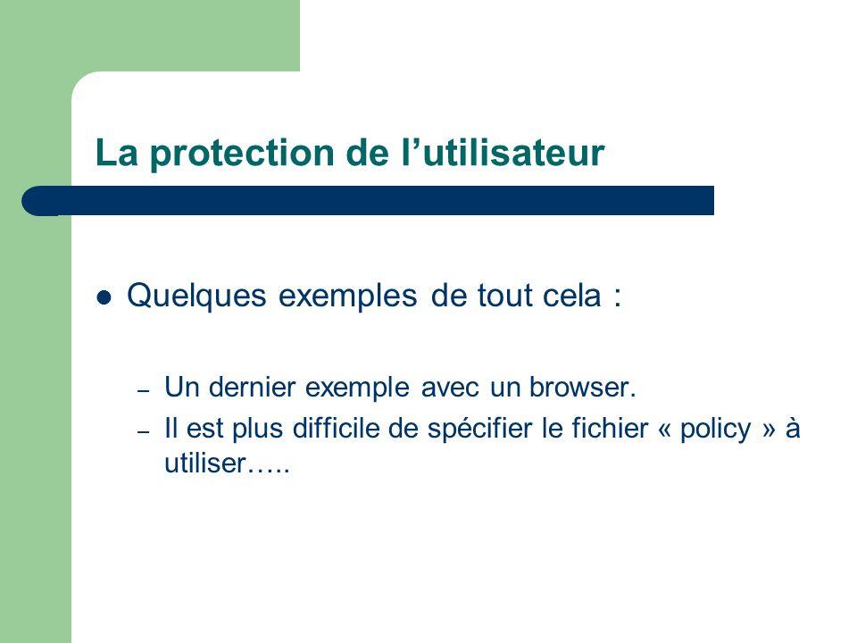 La protection de lutilisateur Quelques exemples de tout cela : – Un dernier exemple avec un browser. – Il est plus difficile de spécifier le fichier «