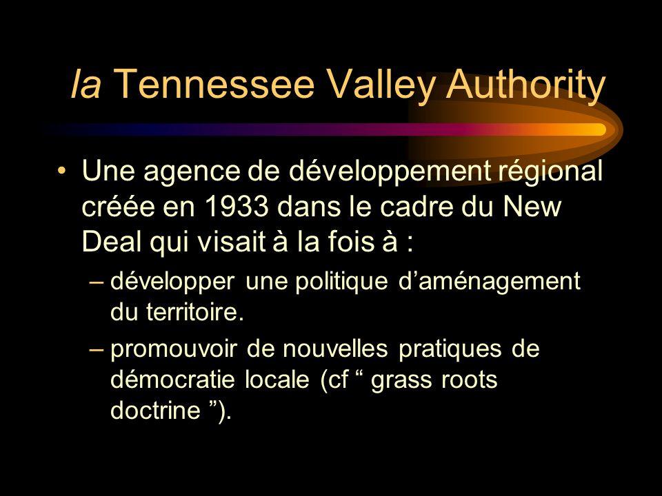 la Tennessee Valley Authority Une agence de développement régional créée en 1933 dans le cadre du New Deal qui visait à la fois à : – développer une politique daménagement du territoire.