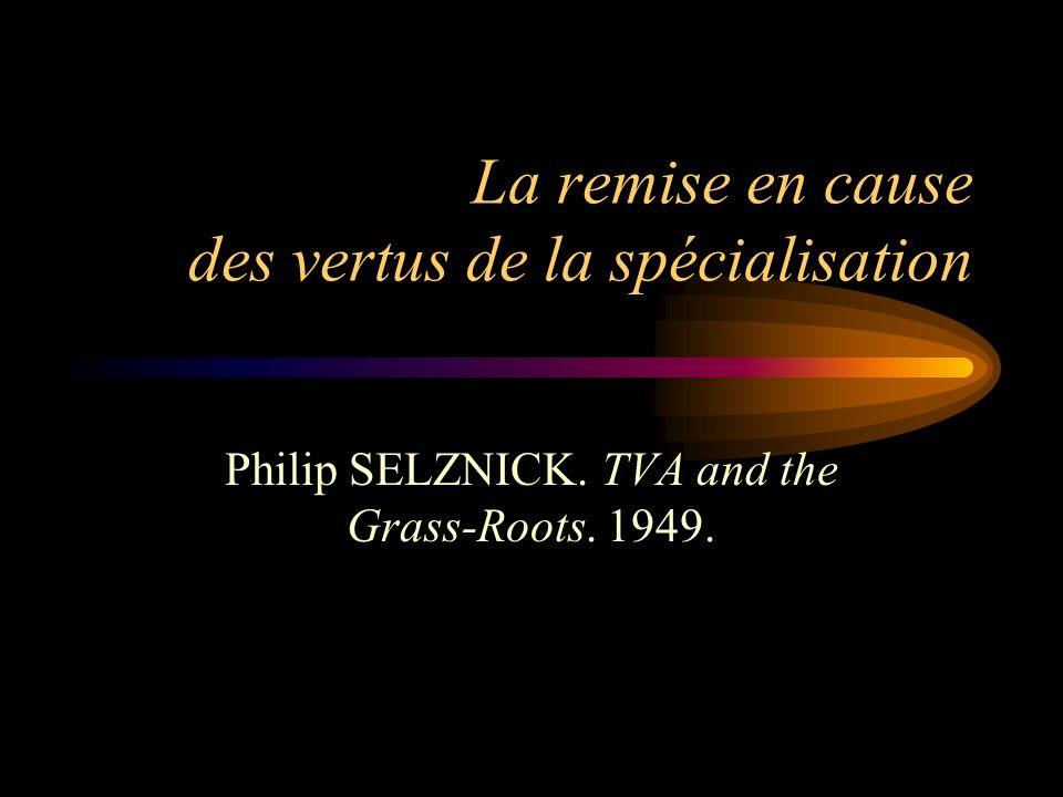 La remise en cause des vertus de la spécialisation Philip SELZNICK. TVA and the Grass-Roots. 1949.