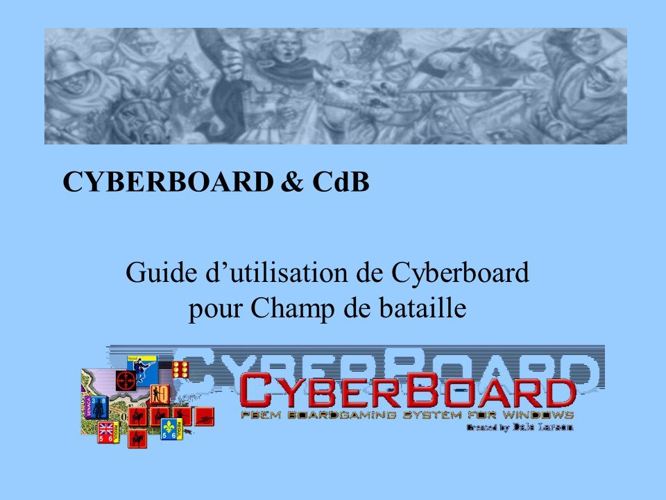CYBERBOARD & CdB Guide dutilisation de Cyberboard pour Champ de bataille