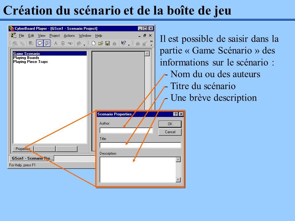 Création du scénario et de la boîte de jeu Il est possible de saisir dans la partie « Game Scénario » des informations sur le scénario : - Nom du ou d