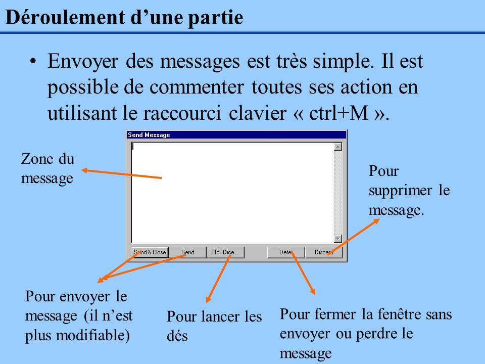Déroulement dune partie Envoyer des messages est très simple. Il est possible de commenter toutes ses action en utilisant le raccourci clavier « ctrl+