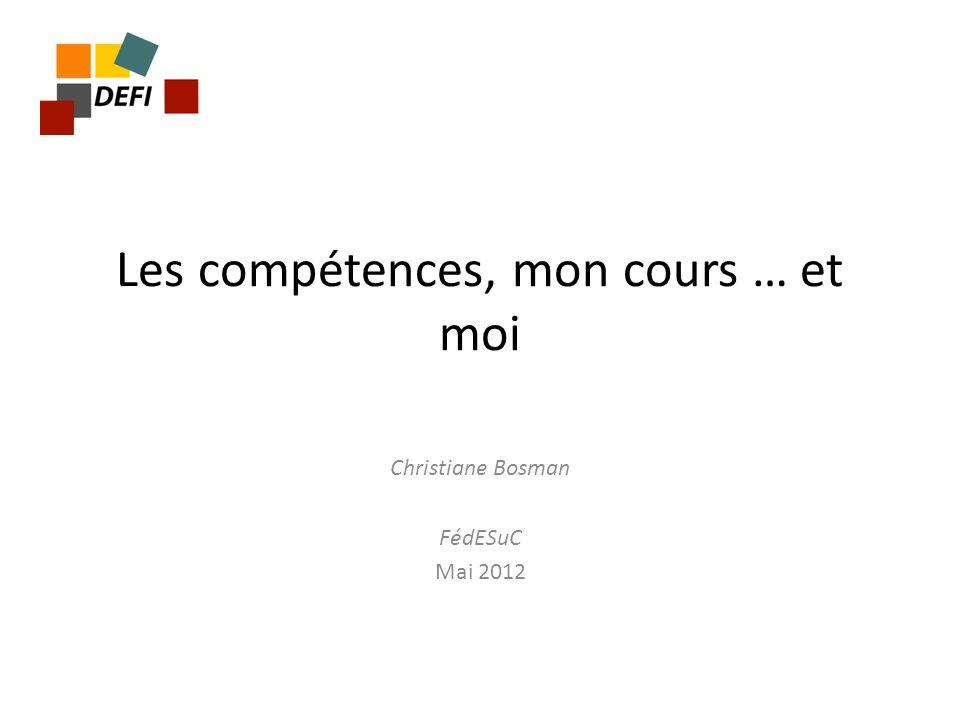 Les compétences, mon cours … et moi Christiane Bosman FédESuC Mai 2012