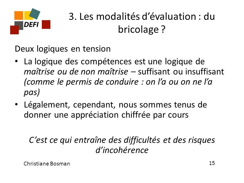 3. Les modalités dévaluation : du bricolage ? Deux logiques en tension La logique des compétences est une logique de maîtrise ou de non maîtrise – suf