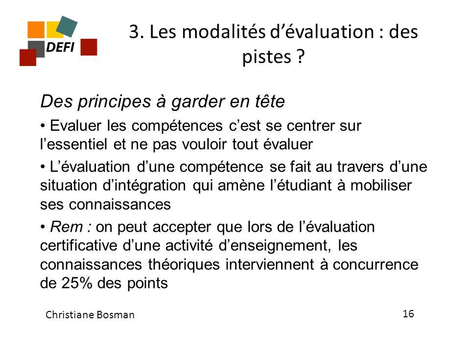 3. Les modalités dévaluation : des pistes ? Des principes à garder en tête Evaluer les compétences cest se centrer sur lessentiel et ne pas vouloir to