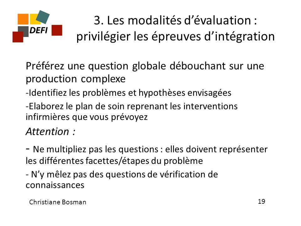 3. Les modalités dévaluation : privilégier les épreuves dintégration Préférez une question globale débouchant sur une production complexe -Identifiez