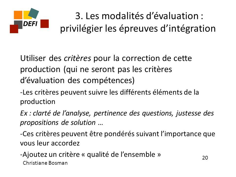 3. Les modalités dévaluation : privilégier les épreuves dintégration Utiliser des critères pour la correction de cette production (qui ne seront pas l