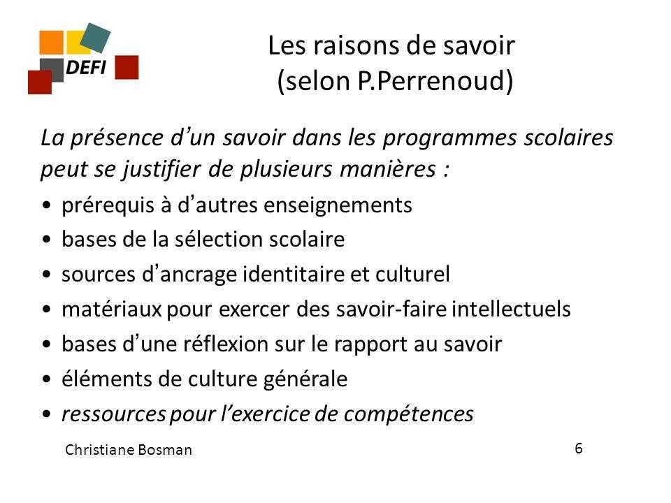 Les raisons de savoir (selon P.Perrenoud) La présence d un savoir dans les programmes scolaires peut se justifier de plusieurs manières : prérequis à