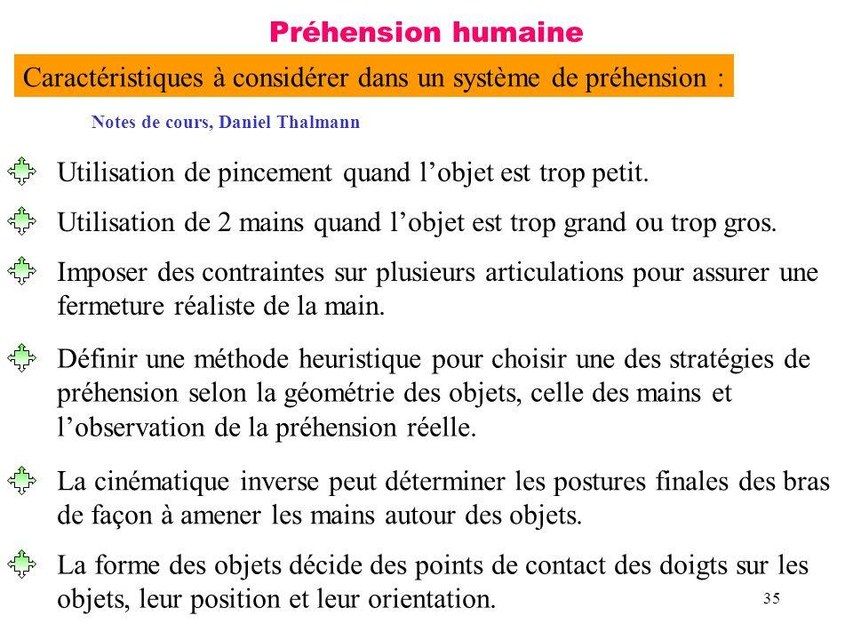 35 Préhension humaine Caractéristiques à considérer dans un système de préhension : Utilisation de pincement quand lobjet est trop petit. Utilisation