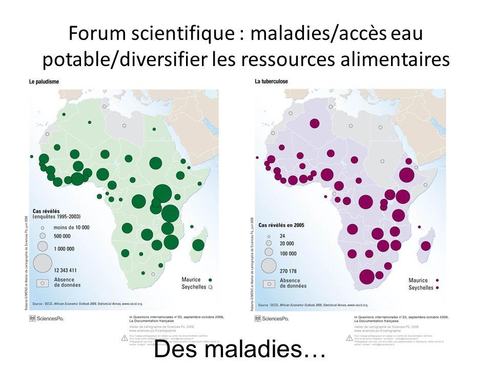 Forum scientifique : maladies/accès eau potable/diversifier les ressources alimentaires Des maladies…