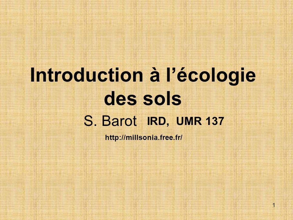 2 Donner des éléments permettant de comprendre lintérêt de lécologie des sols Faire un catalogue rapide des organismes et mécanismes intervenant E des sols, Barot