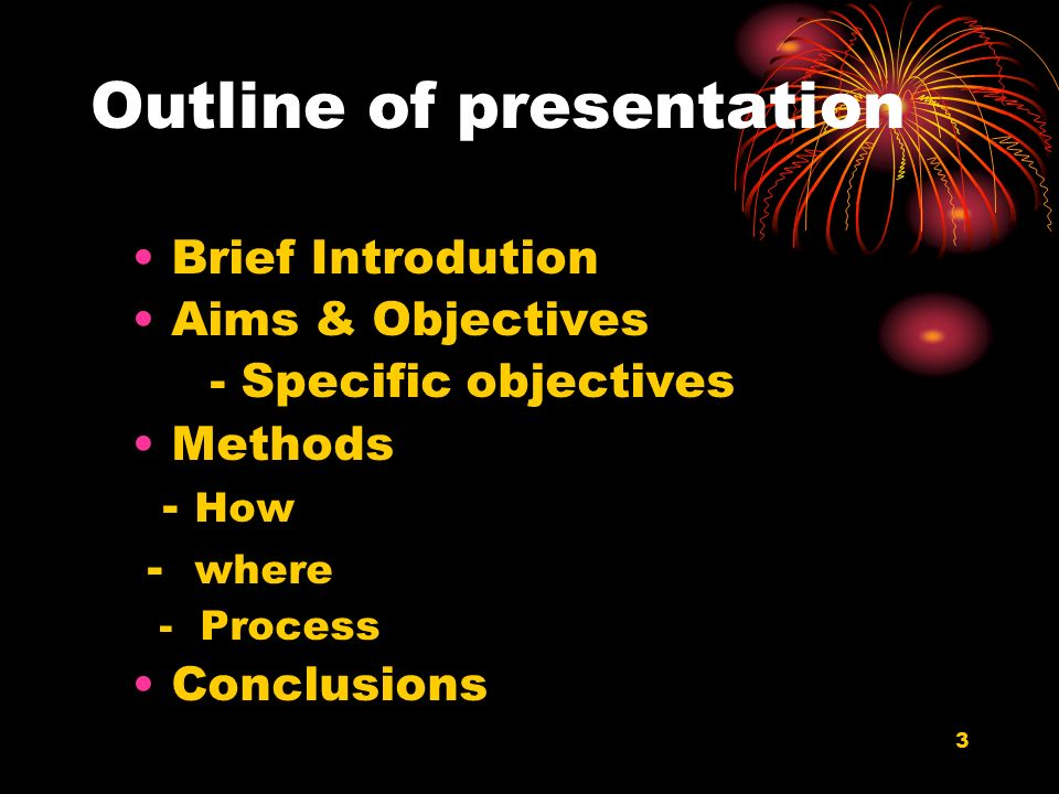 3 Outline of presentation Brief Introdution Aims & Objectives - Specific objectives Methods - How - where - Process Conclusions