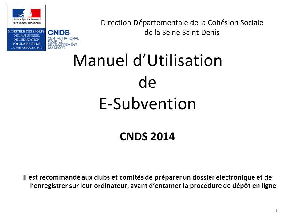 Direction Départementale de la Cohésion Sociale de la Seine Saint Denis Manuel dUtilisation de E-Subvention CNDS 2014 Il est recommandé aux clubs et c