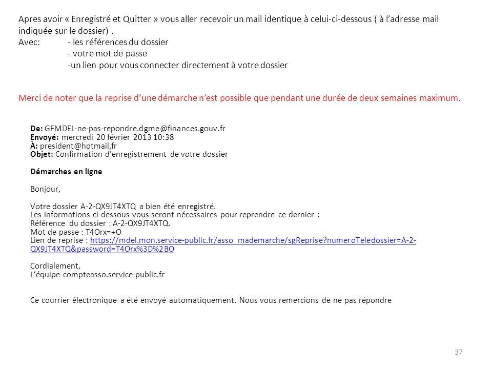 Apres avoir « Enregistré et Quitter » vous aller recevoir un mail identique à celui-ci-dessous ( à ladresse mail indiquée sur le dossier). Avec: - les