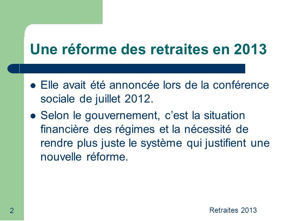2 Une réforme des retraites en 2013 Elle avait été annoncée lors de la conférence sociale de juillet 2012.