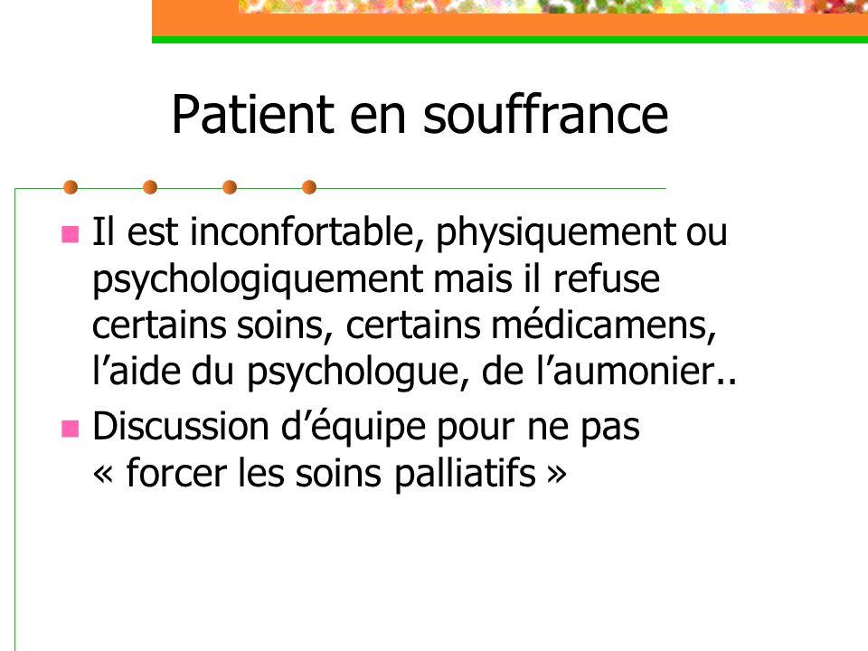 Patient en souffrance Il est inconfortable, physiquement ou psychologiquement mais il refuse certains soins, certains médicamens, laide du psychologue, de laumonier..
