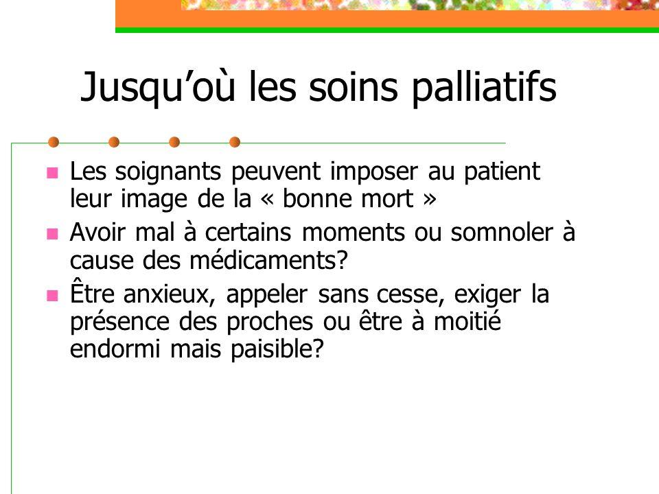 Jusquoù les soins palliatifs Les soignants peuvent imposer au patient leur image de la « bonne mort » Avoir mal à certains moments ou somnoler à cause des médicaments.