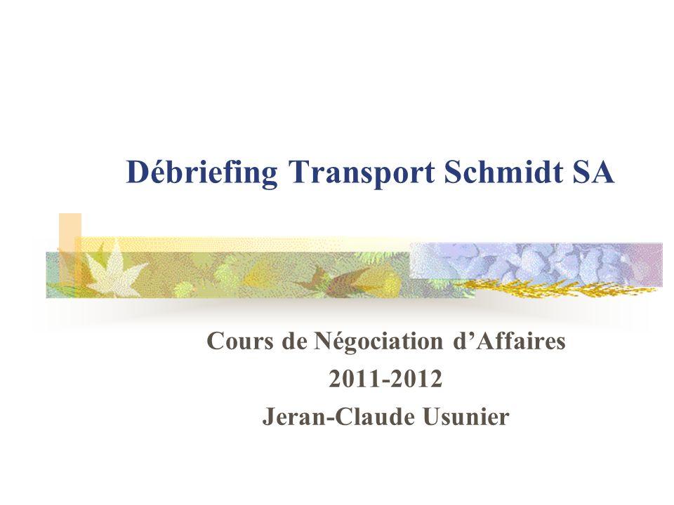 Débriefing Transport Schmidt SA Cours de Négociation dAffaires 2011-2012 Jeran-Claude Usunier
