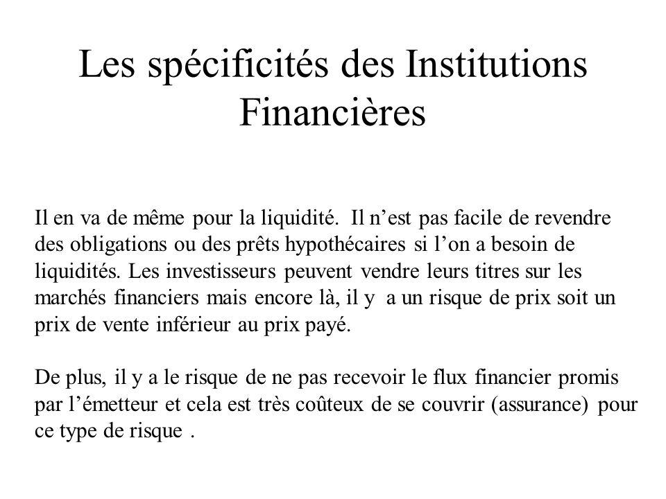 Les spécificités des Institutions Financières Il en va de même pour la liquidité. Il nest pas facile de revendre des obligations ou des prêts hypothéc