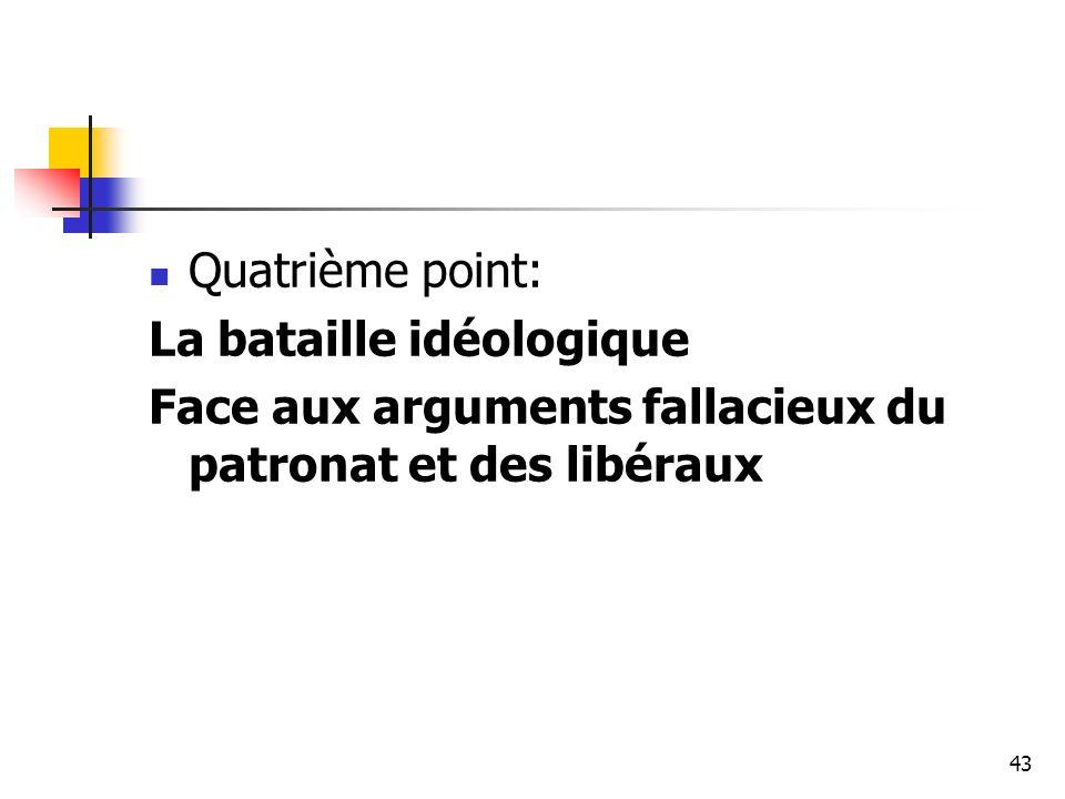 43 Quatrième point: La bataille idéologique Face aux arguments fallacieux du patronat et des libéraux