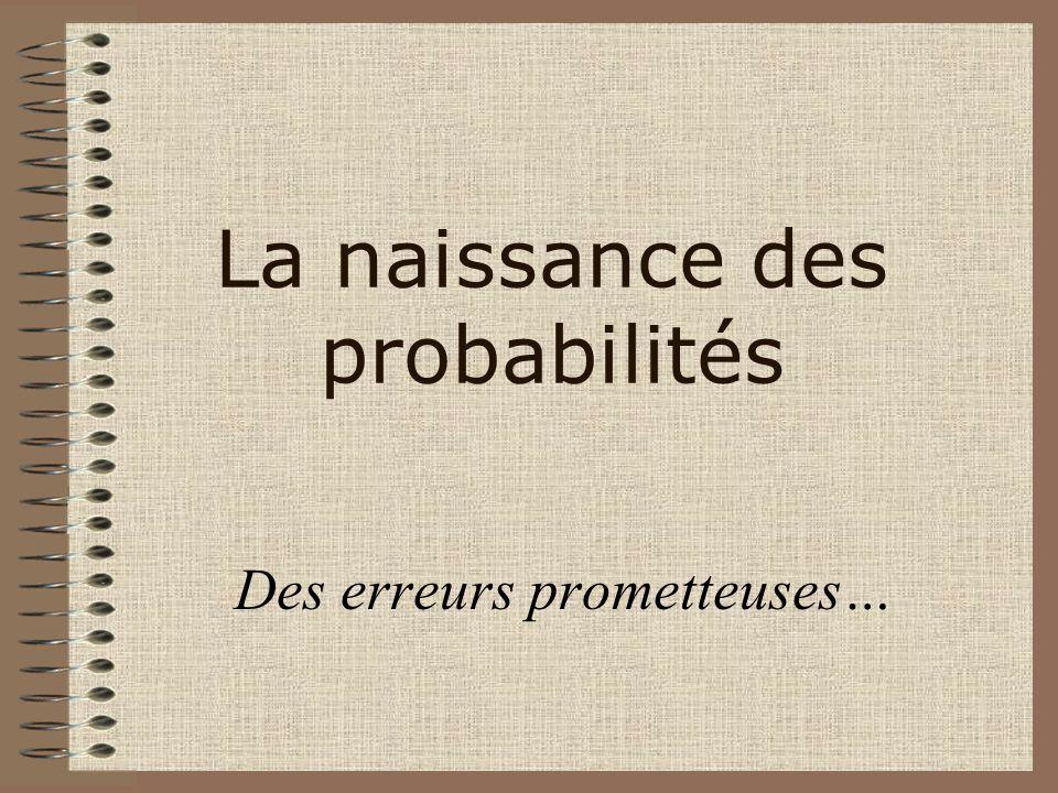 La naissance des probabilités Des erreurs prometteuses…