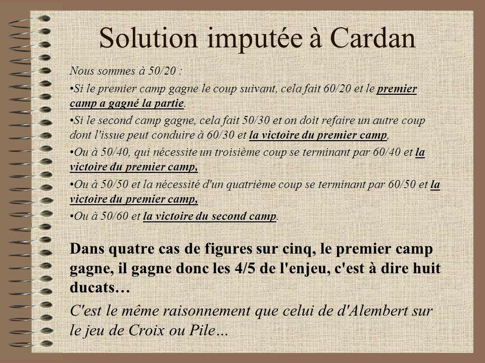 Solution imputée à Cardan Nous sommes à 50/20 : Si le premier camp gagne le coup suivant, cela fait 60/20 et le premier camp a gagné la partie. Si le