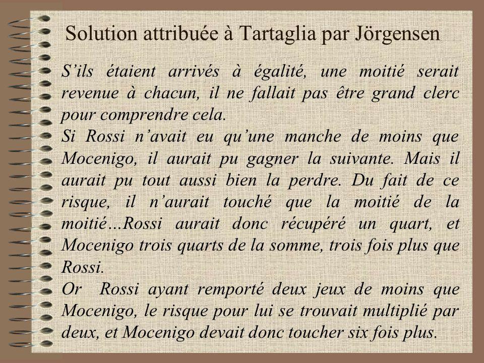 Solution attribuée à Tartaglia par Jörgensen Sils étaient arrivés à égalité, une moitié serait revenue à chacun, il ne fallait pas être grand clerc po