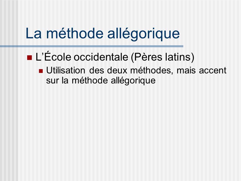 La méthode allégorique LÉcole occidentale (Pères latins) Utilisation des deux méthodes, mais accent sur la méthode allégorique