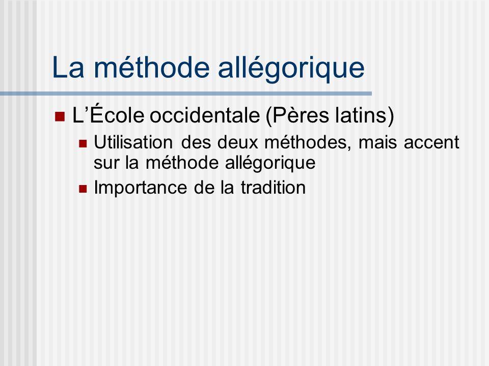 La méthode allégorique LÉcole occidentale (Pères latins) Utilisation des deux méthodes, mais accent sur la méthode allégorique Importance de la tradition