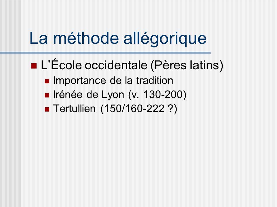 La méthode allégorique LÉcole occidentale (Pères latins) Importance de la tradition Irénée de Lyon (v.