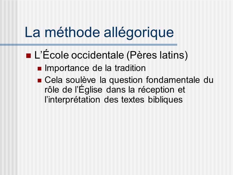 La méthode allégorique LÉcole occidentale (Pères latins) Importance de la tradition Cela soulève la question fondamentale du rôle de lÉglise dans la réception et linterprétation des textes bibliques
