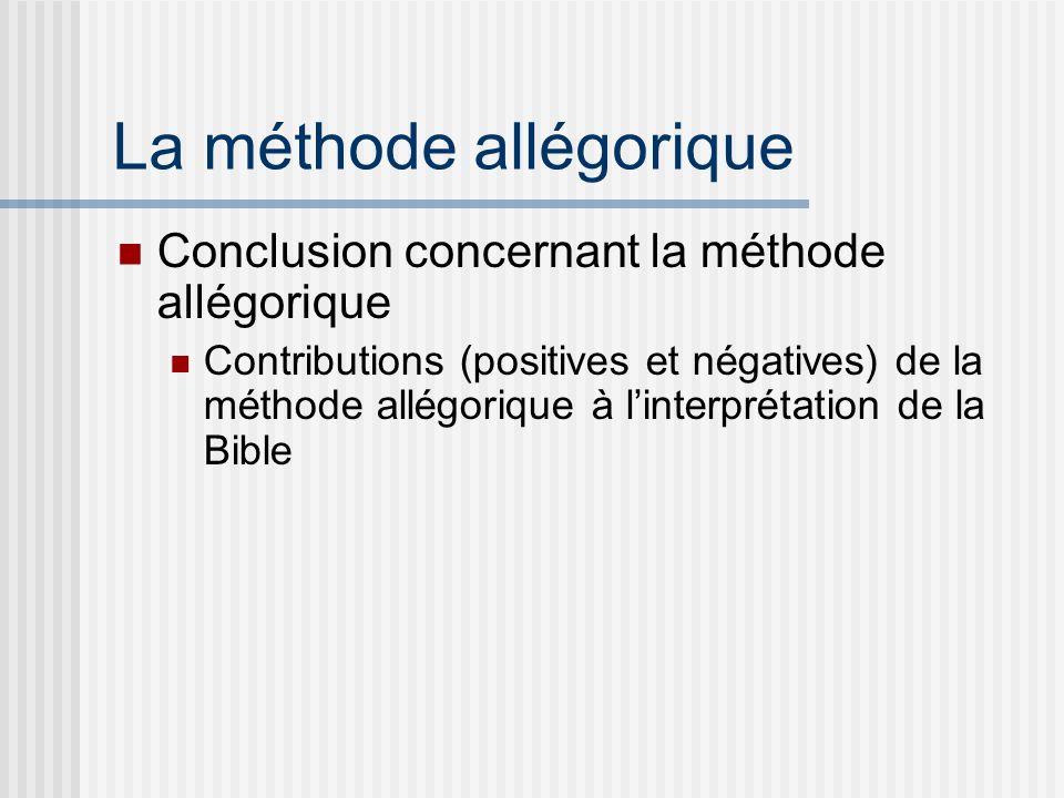 La méthode allégorique Conclusion concernant la méthode allégorique Contributions (positives et négatives) de la méthode allégorique à linterprétation de la Bible