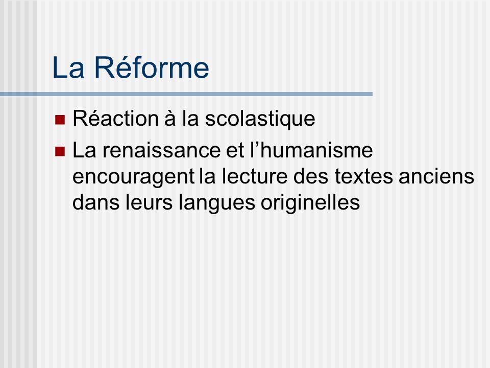 Réaction à la scolastique La renaissance et lhumanisme encouragent la lecture des textes anciens dans leurs langues originelles