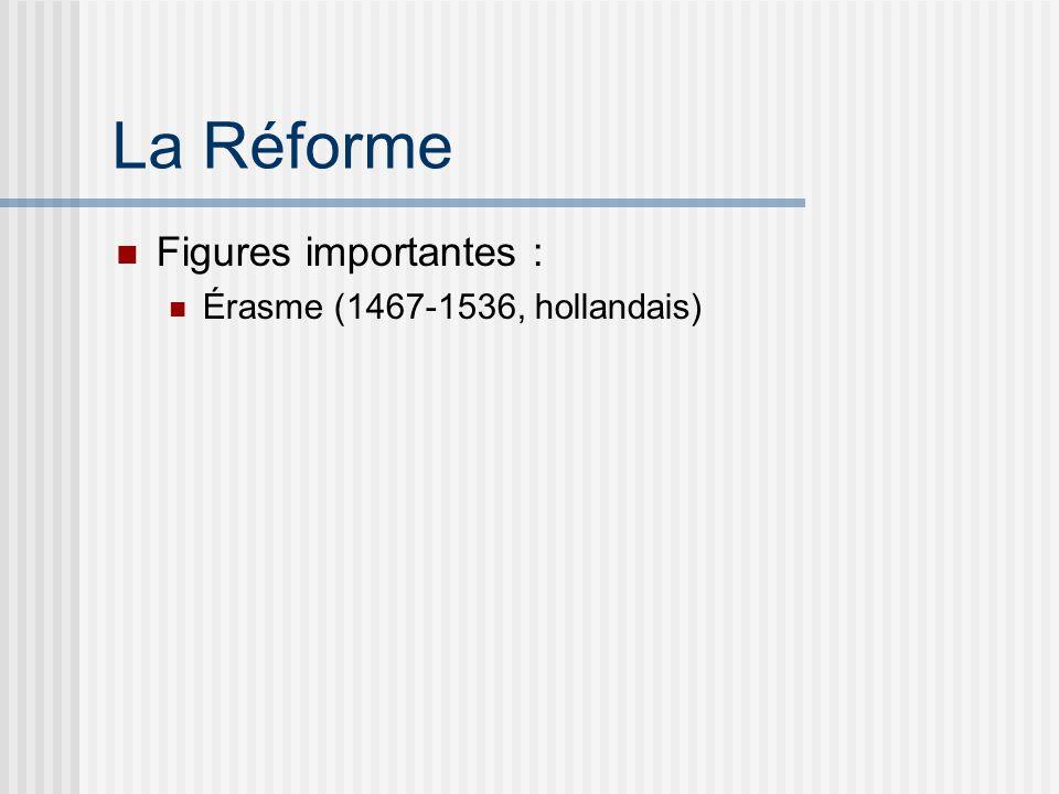 La Réforme Figures importantes : Érasme (1467-1536, hollandais)