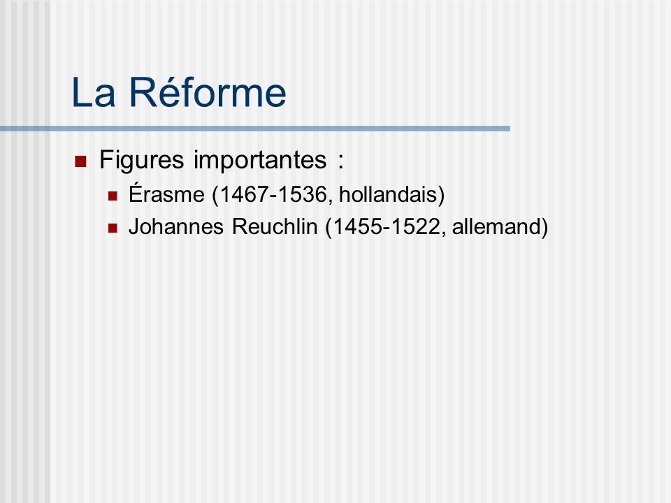 La Réforme Figures importantes : Érasme (1467-1536, hollandais) Johannes Reuchlin (1455-1522, allemand)