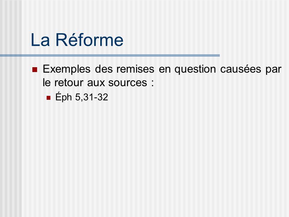 La Réforme Exemples des remises en question causées par le retour aux sources : Éph 5,31-32
